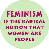 circle with text inside: feminism is the radical notion that women are people