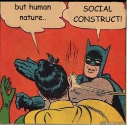 "batman and robin meme - robin says ""but human nature"" and batman gives him a palmstrike, saying ""social construct!"""
