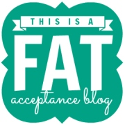 No diet talk - this is a fat acceptance blog.